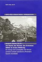 Am Rande des Sturms: Das Schweizer Militaer im Ersten Weltkrieg / Face à la tempète: L'armée suisse pendant la Première Guerre mondiale