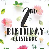 2nd Birthday Guest Book: Botanical Floral Flowers Themed - Second Party Baby Anniversary Event Celebration Keepsake Book - Family Friend Sign in Write Name, Advice Wish Message Comment Prediction - W/ Gift Recorder Tracker Log & Picture Space