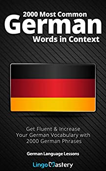 2000 Most Common German Words in Context: Get Fluent & Increase Your German Vocabulary with 2000 German Phrases (German Language Lessons) by [Lingo Mastery]