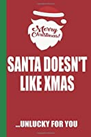 Merry Christmas Santa Doesn't Like Xmas Unlucky For You: Funny Blank Lined Notebook | Blank Journal Great Gag Gift for Friends and Family | Better Than a Card | Perfect Stocking Stuffer
