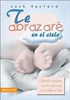 Te abrazare en el cielo / I Will Hug You in the Sky: Sanidad y esperanza para los padres que han perdido un bebe