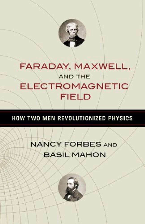 トラフィック淡い熟考するFaraday, Maxwell, and the Electromagnetic Field: How Two Men Revolutionized Physics (English Edition)