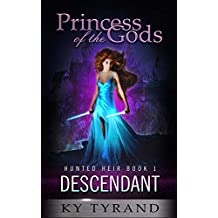 Descendant (Princess of the Gods, Trilogy One: Hunted Heir Book 1)