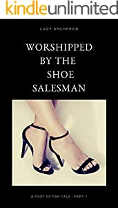 Worshipped by the Shoe Salesman: A Foot Fetish Tale - Part 1 (English Edition)