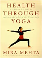 Health Through Yoga: Simple Practice Routines and a Guide to the Ancient Teachings