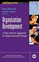 Organization Development: A Data-Driven Approach to Organizational Change (J-B SIOP Professional Practice Series)