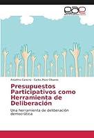 Presupuestos Participativos como Herramienta de Deliberaci¿n: Una herramienta de deliberaci¿n democr¿ca