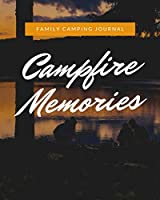Family Camping Journal : Campfire Memories: A perfect campsite logbook for families who enjoy camping together. This prompt journal helps you create a keepsake record of where you have camped at & the memories you made there (Family Camping Journals)