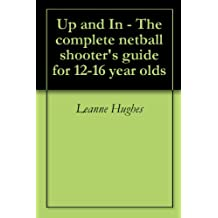 Up and In - The complete netball shooter's guide for 12-16 year olds