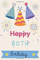 Happy 80th Birthday: 80th Birthday Gift / Journal / Notebook / Diary / Unique Greeting & Birthday Card Alternative