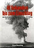 41 Sekunden bis zum Einschlag: Als Bomberpilot im Kampfgeschwader 100 Wiking mit der geheimen Fernlenkbombe Fritz X