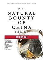 The Natural Bounty of China Series: Shanghai