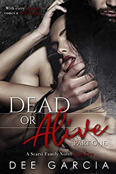 Dead or Alive: Part One (The Scarsi Family Series Book 2) by [Garcia, Dee]