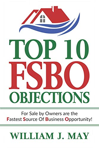 Download Top 10 FSBO Objections: FOR SALE BY OWNERS ARE THE FASTEST SOURCE OF BUSINESS OPPORTUNITY (The Real Estate Agent Success Book) 1790868742