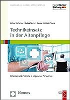 Technikeinsatz in Der Altenpflege: Potenziale Und Probleme in Empirischer Perspektive (Forschung Aus Der Hans-bockler-stiftung)
