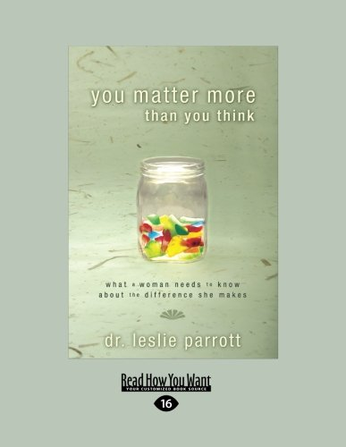 Download You Matter More Than You Think: What a Woman Needs to Know about the Differences He Makes (Large Print 16pt) 1458724492