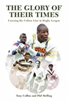 The Glory of Their Times: Crossing the Colour Line in Rugby League