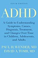ADHD: A Guide to Understanding Symptoms, Causes, Diagnosis, Treatment, and Changes over Time in Children, Adolescents, and Adults