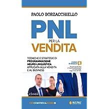 PNL per la vendita: Tecniche e strategie di Programmazione Neuro-Linguistica applicata alla vendita e al business (Italian Edition)