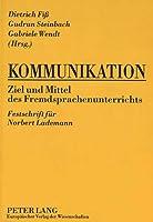 Kommunikation. Ziel Und Mittel Des Fremdsprachenunterrichts: Festschrift Fuer Norbert Lademann