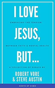 I Love Jesus, But...: Embracing the Tension between Faith and Mental Health by [Vore, Robert, Austin, Steve]