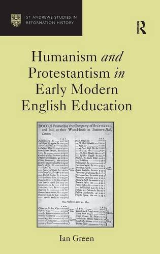 Download Humanism and Protestantism in Early Modern English Education (St Andrews Studies in Reformation History) 075466368X