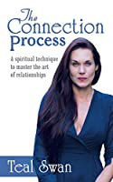 The Connection Process: A Spiritual Technique to Master the Art of Relationships