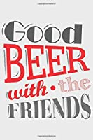 Good Beer with the Friends: Good Beer with the Friends: Notebook / Journal gift (6 x 9 inch - 110 pages - checkered / graphpaper 4x4)