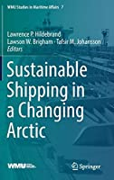 Sustainable Shipping in a Changing Arctic (WMU Studies in Maritime Affairs)