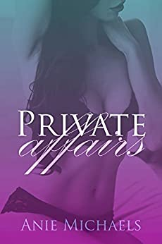Private Affairs (The Private Serials Book 1) by [Michaels, Anie]