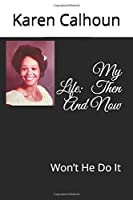 My Life: Then And Now: Won't He Do It