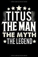 Notizbuch: Titus The Man The Myth The Legend (120 gepunktete Seiten als u.a. Tagebuch, Reisetagebuch fuer Vater, Ehemann, Freund, Kumpe, Bruder, Onkel und mehr)