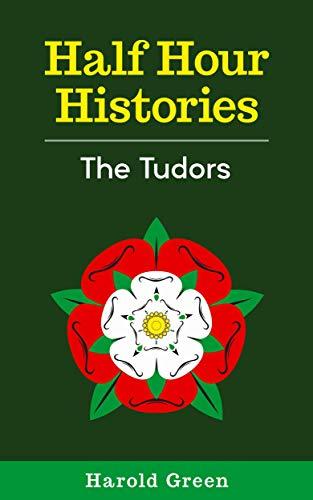 The Tudors: 1485-1603 (Half Hour Histories) (English Edition)