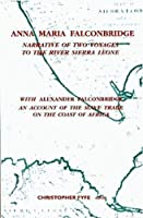Anna Maria Falconbridge: Narrative of Two Voyages to the River Sierra Leone During the Years 1791-1792-1793 and the Journal of Isaac Dubois (Liverpool Historical Studies, Vol 17)