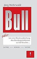 Bull: oder wie eine Boulevardzeitung den Bundespraesidenten zu Fall brachte