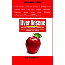 Liver Rescue: Adrenal stress, Fatty liver, Eczema, Gallstones, Diabetes, Strep, Ache, Gout, Bloating, Autoimmune, Disease and Weight loss.