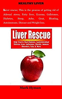 Liver Rescue: Adrenal stress, Fatty liver, Eczema, Gallstones, Diabetes, Strep, Ache, Gout, Bloating, Autoimmune, Disease and Weight loss. by [Hyman, Mark]
