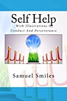 Self Help; With Illustrations Of Conduct And Perseverance [並行輸入品]