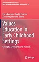Values Education in Early Childhood Settings: Concepts, Approaches and Practices (International Perspectives on Early Childhood Education and Development)