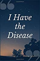 I Have the Disease: A Substance Abuse, Chemical Dependence and Addiction Recovery Prompt Journal Writing Notebook