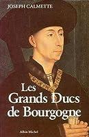 Grands Ducs de Bourgogne (Les) (Histoire)