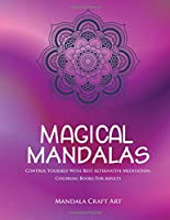 Magical Mandalas: Control Yourself With Best Alternative Meditation, Coloring Books For Adults ( Unique Patterns Pages For Relaxation And Peace ) (Meditation And Happiness)