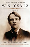 The Collected Works of W.B. Yeats Volume IX: Early Articles and Reviews (Collected Works of W. B. Yeats)