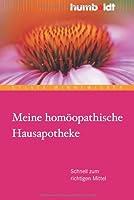 Meine homoeopathische Hausapotheke: Schnell zum richtigen Mittel