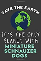 Save the earth it's the only planet with Miniature Schnauzer dogs: Funny & perfect book gift note book journal for earth lovers, dog lovers, animal lovers, pet lovers...