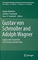 Gustav von Schmoller and Adolph Wagner: Legacy and Lessons for Civil Society and the State (The European Heritage in Economics and the Social Sciences)