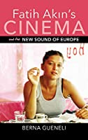 Fatih Akin's Cinema and the New Sound of Europe (New Directions in National Cinemas)
