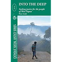 Into the Deep: Seeking Justice for the people of West Papua (Catholic Social Justice Series Book 82)