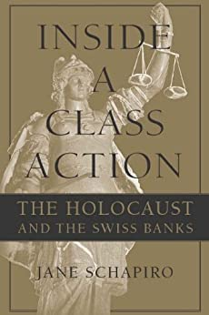 Inside a Class Action: The Holocaust and the Swiss Banks by [Schapiro, Jane]