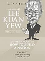 Conversations With Lee Kuan Yew: Citizen Singapore: How to Build a Nation (Giants of Asia)